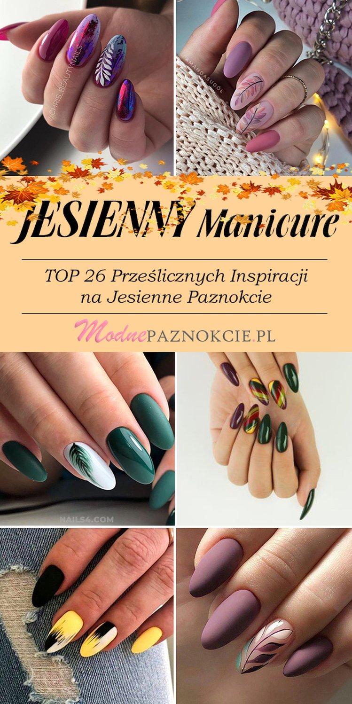 Modny Manicure Na Jesien Top 26 Przeslicznych Inspiracji Na